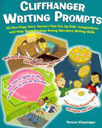 Cliffhanger Writing Prompts, Grades 3-6: 30 One-Page Story Starters That Fire Up Kids' Imaginations and Help Them Develop Strong Narrative Writing Ski