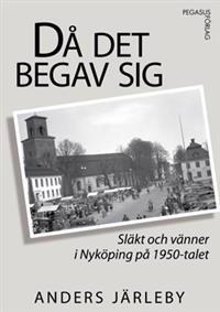 Då det begav sig : släkt och vänner i Nyköping på 1950-talet