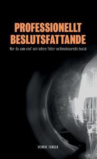 Professionellt beslutsfattande : hur du som chef och ledare fattar evidensbaserade beslut - Henrik Tangen   Laserbodysculptingpittsburgh.com