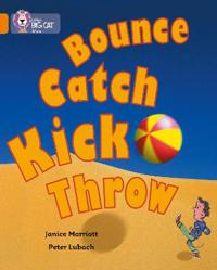 Bounce, Kick, Catch, Throw