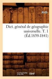 Dict. G�n�ral de G�ographie Universelle. T. 1 (�d.1839-1841)