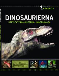 Dinosaurierna : Upptäckterna, arterna, undergången