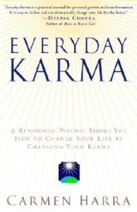 Everyday Karma: A Psychologist and Renowned Metaphysical Intuitive Shows You How to Change Your Life by Changing Your Karma