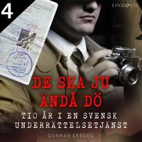 De ska ju ändå dö: tio år i en svensk underrättelsetjänst - Del 4