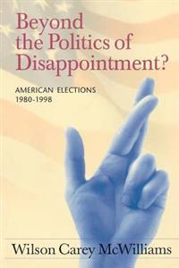 Beyond the Politics of Disappointment?: American Elections, 1980-1998