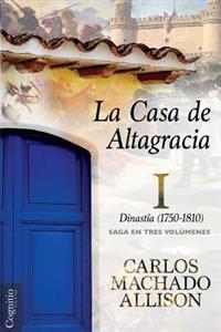 La Casa de Altagracia: Vol I. Dinastia (1750-1810)