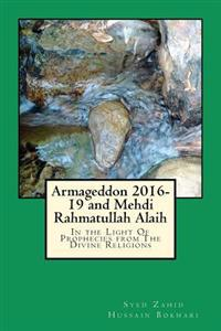 Armageddon 2016-19 and Mehdi Rahmatullah Alaih: In the Light of Prophecies from the Divine Religions