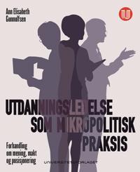 Utdanningsledelse som mikropolitisk praksis - Ann Elisabeth Gunnulfsen | Inprintwriters.org