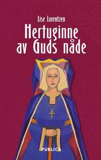 Hertuginne av Guds nåde - Lise Lorentzen | Inprintwriters.org