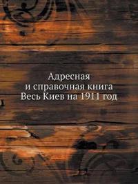 Adresnaya I Spravochnaya Kniga Ves Kiev Na 1911 God