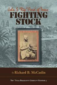 """Fighting Stock: John S. """"rip"""" Ford of Texas"""
