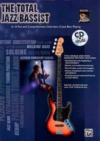 The Total Jazz Bassist: A Fun and Comprehensive Overview of Jazz Bass Playing, Book & Online Audio [With CD]