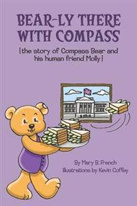 Bear-Ly There with Compass (the Story of Compass Bear and His Human Friend Molly)