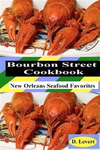 Bourbon Street Cookbook: New Orleans Seafood Favorites