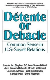 Detente or Debacle: Common Sense in U.S.-Soviet Relations