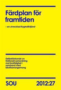 Färdplan för framtiden : en utvecklad flygtrafiktjänst : betänkande SOU 2012:27