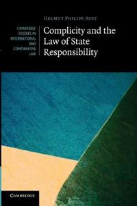 Complicity and the Law of State Responsibility