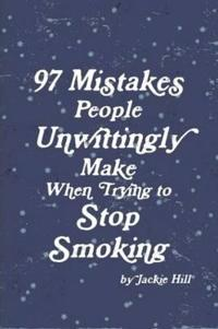 97 Mistakes People Unwittingly Make When Trying to Stop Smoking