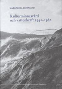 Kulturminnesvård och vattenkraft 1942-1980 : en studie med utgångspunkt från Riksantikvarieämbetets sjöregleringsundersökningar