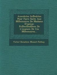 Anecdotes in Edites Pour Faire Suite Aux M Emoires de Madame D'Epinai: PR EC Ed Ees de L'Examen de Ces M Emoires...