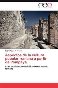 Aspectos de La Cultura Popular Romana a Partir de Pompeya