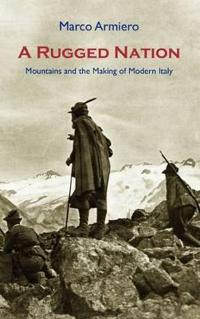 A Rugged Nation: Mountains and the Making of Modern Italy