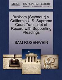 Buxbom (Seymour) V. California U.S. Supreme Court Transcript of Record with Supporting Pleadings