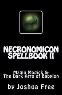 Necronomicon Spellbook II: Maqlu Magick & the Dark Arts of Babylon