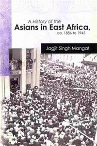 A History of the Asians in East Africa, CA. 1886 to 1945