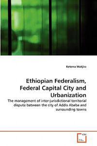 Ethiopian Federalism, Federal Capital City and Urbanization
