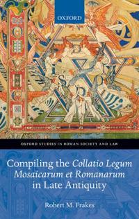 Compiling the Collatio Legum Mosaicarum Et Romanarum in Late Antiquity