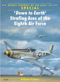 Down to Earth Strafing Aces of the Eight Air Force