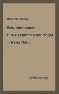 Exkursionsbuch Zum Bestimmen Der V�gel in Freier Natur Nach Ihrem Lebensraum Geordnet. F�r Laien Und Fachleute