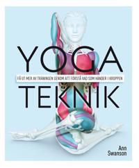 Yogateknik : få ut mer av träningen genom att förstå vad som händer i kroppen