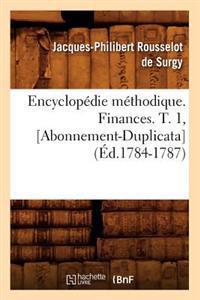Encyclopedie Methodique. Finances. T. 1, [Abonnement-Duplicata] (Ed.1784-1787)