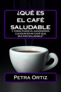 Que Es El Cafe Saludable y Como Puede El Ganoderma Lucidum [Spanish Edition]: Que Pasa Si Por El Acto Simple de Cambiar Su Bebida Al Dia de La Eleccio