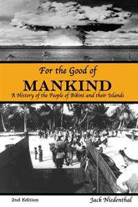 For the Good of Mankind: A History of the People of Bikini and Their Islands