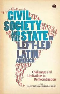 Civil Society and the State in Left-Led Latin America: Challenges and Limitations to Democratization