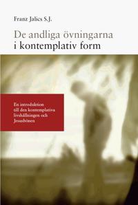 De andliga övningarna i kontemplativ form : en introduktion till den kontemplativa livshållningen och Jesusbönen