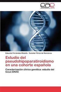 Estudio del Pseudohipoparatiroidismo En Una Cohorte Espanola