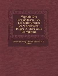 Vignole Des Propri¿taires, Ou Les Cinq Ordres D'architecture: D'apr¿s J. Barrozzio De Vignole