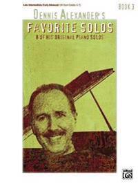 Dennis Alexander's Favorite Solos: Book 3: 7 of His Original Piano Solos