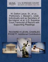 W. Dalton Larue, Sr., Et UX., Petitioners, V. Stewart L. Udall, Individually and as Secretary of the Interior, et al. U.S. Supreme Court Transcript of Record with Supporting Pleadings