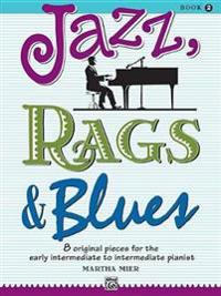 Jazz, Rags & Blues, Bk 2: 8 Original Pieces for the Early Intermediate to Intermediate Pianist