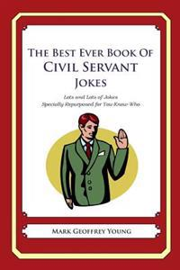 The Best Ever Book of Civil Servant Jokes: Lots and Lots of Jokes Specially Repurposed for You-Know-Who