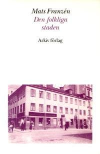 Den folkliga staden : Söderkvarter i Stockholm mellan krigen