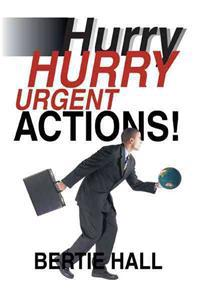 Hurry, Hurry! Urgent Actions!