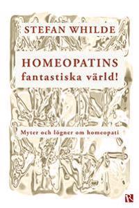 Homeopatins fantastiska värld! : myter och lögner om homeopati