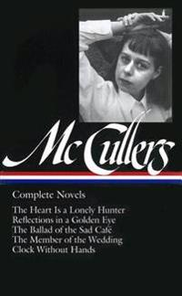 Carson McCullers: Complete Novels (Loa #128): The Heart Is a Lonely Hunter / Reflections in a Golden Eye / The Ballad of the Sad Café / The Member of