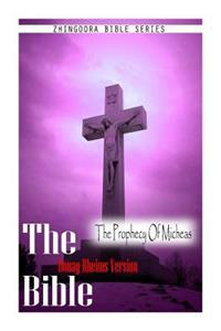 The Bible, Douay Rheims Version- The Prophecy of Micheas